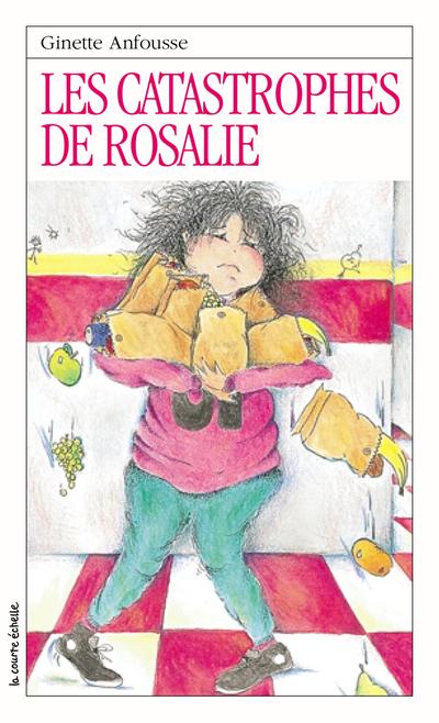 Les catastrophes de Rosalie - Ginette Anfousse - Marisol Sarrazin - La courte échelle - 9782890210653