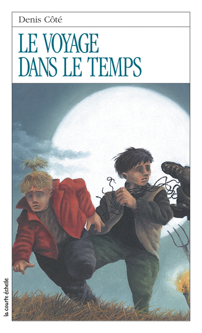 Le voyage dans le temps - Denis Côté - Stéphane Poulin - La courte échelle - 9782890210950