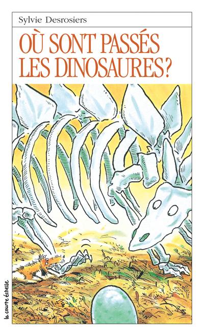 Où sont passés les dinosaures? - Joceline Sanschagrin Sylvie Desrosiers   - La courte échelle -