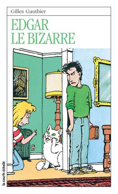 Edgar le bizarre - Gilles Gauthier - Jules Prud'homme - La courte échelle - 9782890211599