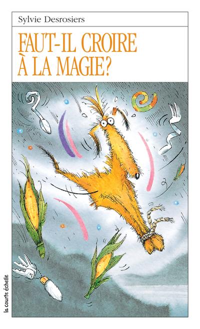 Faut-il croire à la magie? - Sylvie Desrosiers - Daniel Sylvestre - La courte échelle - 9782890212015