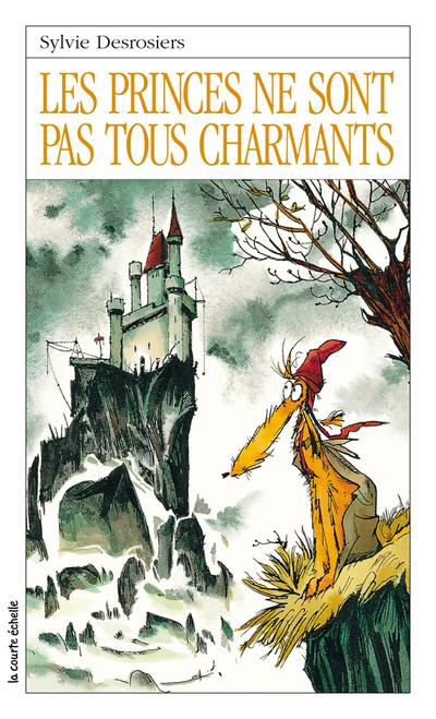 Les princes ne sont pas tous charmants - Sylvie Desrosiers - Daniel Sylvestre - La courte échelle - 9782890212336