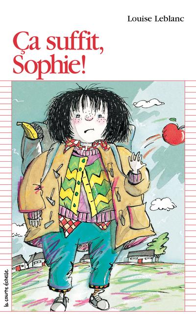 Ça suffit, Sophie! - Louise Leblanc - Marie-Louise Gay - La courte échelle - 9782890211315