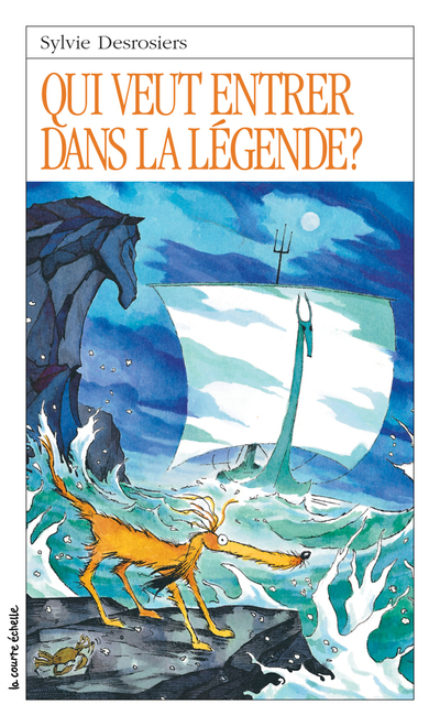 Qui veut entrer dans la légende? - Sylvie Desrosiers - Daniel Sylvestre - La courte échelle - 9782890212695