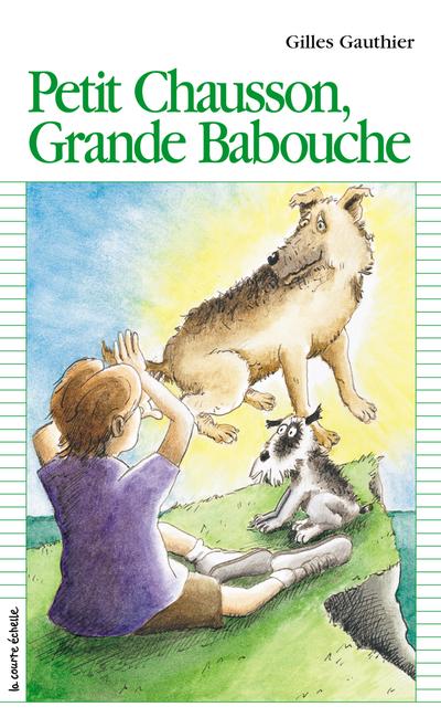 Petit Chausson, Grande Babouche - Alexandre Côté-Fournier Gilles Gauthier Gilles Gauthier Gilles Gauthier   - La courte échelle -