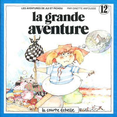 La grande aventure - Ginette Anfousse - Ginette Anfousse - La courte échelle - 9782890211391