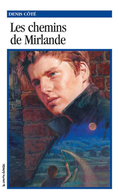 Les chemins de Mirlande - Denis Côté -   - La courte échelle - 9782890213104
