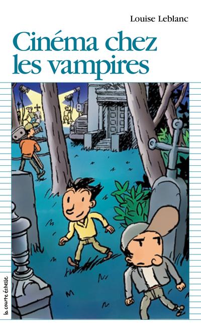 Cinéma chez les vampires - Louise Leblanc - Philippe Brochard - La courte échelle - 9782890213227