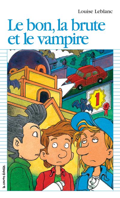 Le bon, la brute et le vampire - Louise Leblanc - Jules Prud'homme - La courte échelle - 9782890213654