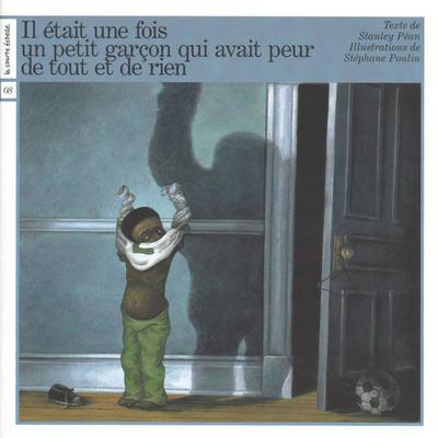 Un petit garçon qui avait peur de tout et de rien - Stanley Péan Stanley Péan Stanley Péan Stanley Péan   - La courte échelle - 9782890218147