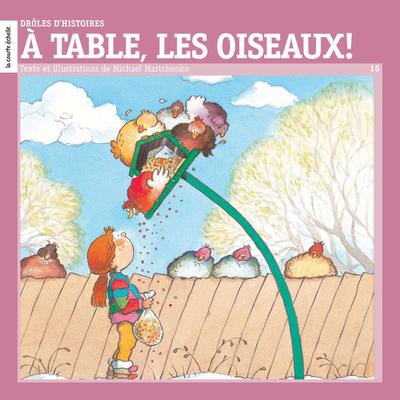 À table, les oiseaux! - Jocelyn Boisvert Sylvain Meunier Michael Martchenko   - La courte échelle -
