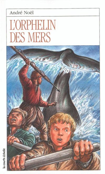 L'orphelin des mers - André Noël - Francis Back - La courte échelle - 9782890214132
