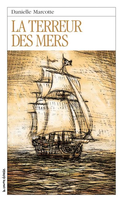 La terreur des mers - Danielle Marcotte - Bernard Duchesne - La courte échelle - 9782890214798