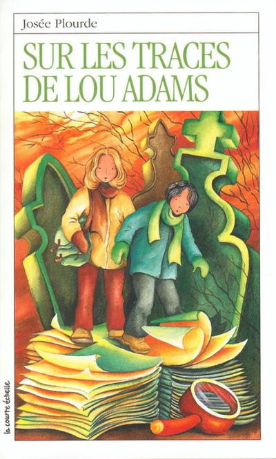 Sur les traces de Lou Adams - Élise Turcotte Danielle Marcotte Josée Plourde Josée Plourde   - La courte échelle -