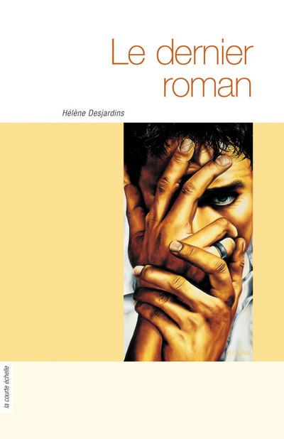 Le dernier roman - Hélène Desjardins -   - À l'étage - 9782890214460