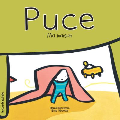 Puce, ma maison - Élise Turcotte - Daniel Sylvestre - La courte échelle - 9782890214873