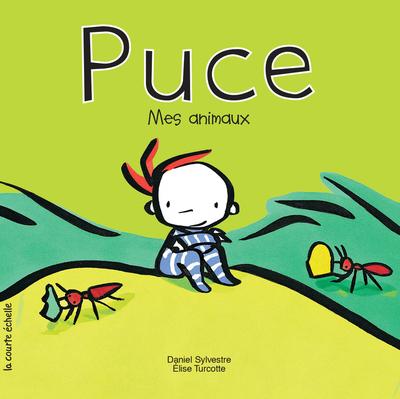 Puce, mes animaux - Élise Turcotte - Daniel Sylvestre - La courte échelle - 9782890214880