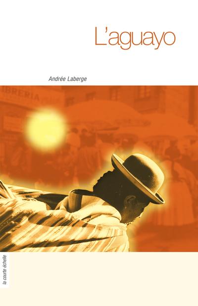 L'aguayo - Andrée Laberge   - À l'étage - 9782890214057