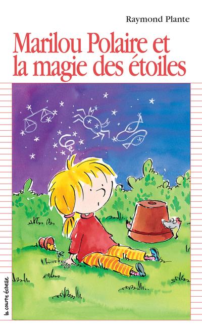 Marilou Polaire et la magie des étoiles - Raymond Plante Louise Leblanc Raymond Plante Raymond Plante Raymond Plante Louise Leblanc Raymond Plante Raymond Plante   - La courte échelle -
