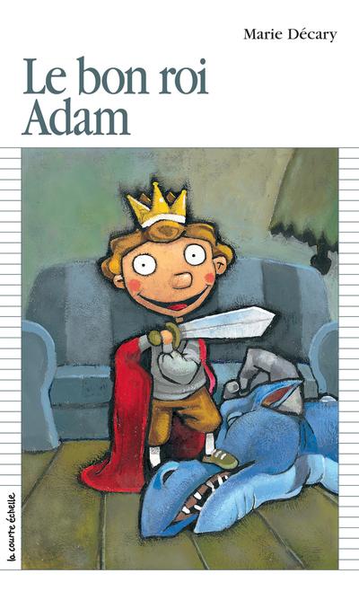 Le bon roi Adam - Marie Décary Marie Décary Marie Décary Marie Décary Steve Beshwaty - La courte échelle - 9782890216433