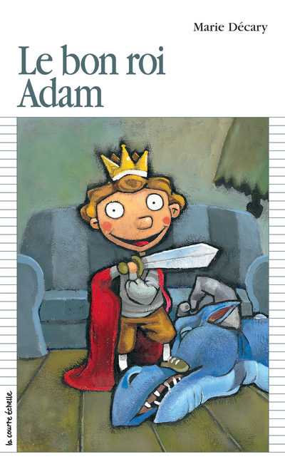 Le bon roi Adam - Marie Décary Annie Langlois Annie Langlois Marie Décary Annie Langlois Annie Langlois Marie Décary   - La courte échelle -