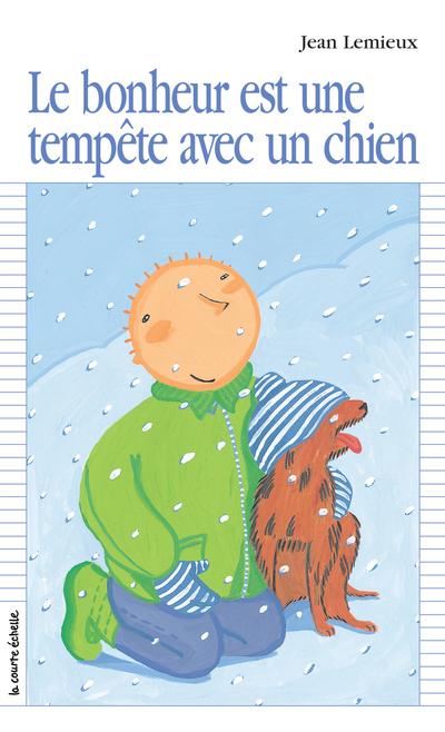 Le bonheur est une tempête avec un chien - Jean Lemieux Jean Lemieux Jean Lemieux Jean Lemieux Jean Lemieux Jean Lemieux   - La courte échelle -