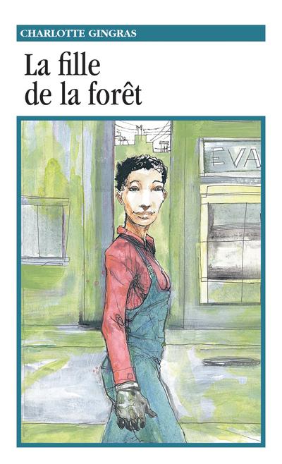 La fille de la forêt - Charlotte Gingras -   - La courte échelle - 9782890215016