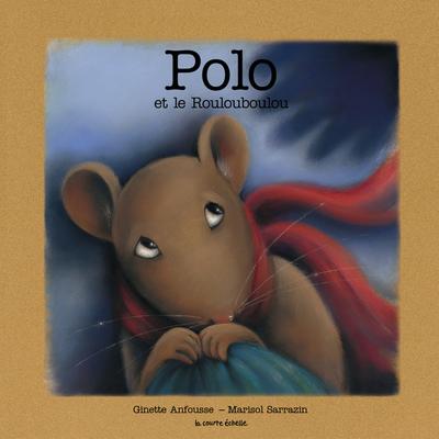 Polo et le Roulouboulou - Ginette Anfousse - Marisol Sarrazin - La courte échelle - 9782890215986
