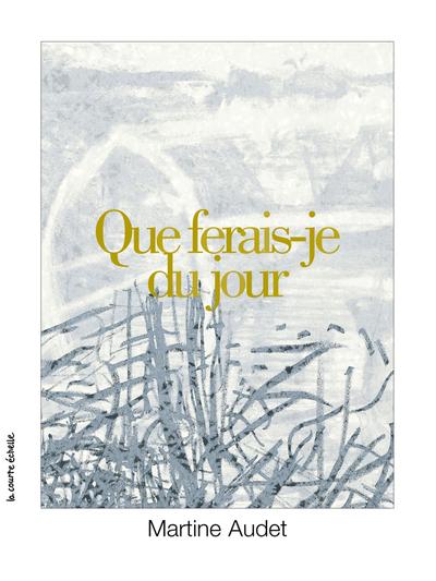 Que ferais-je du jour - Martine Audet Martine Audet   - La courte échelle -