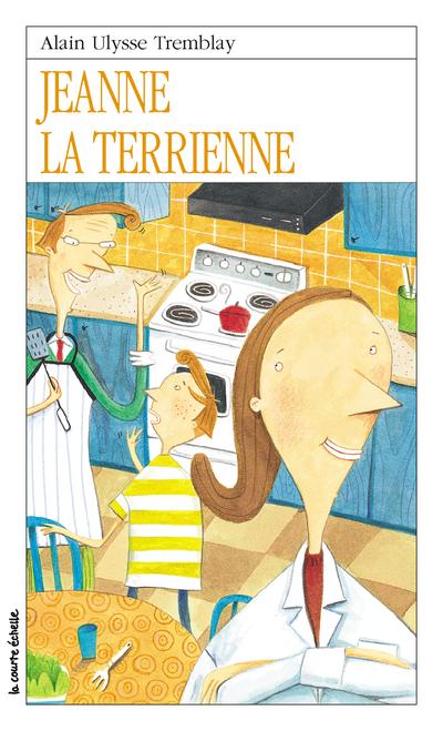 Jeanne la terrienne - Alain Ulysse Tremblay Alain Ulysse Tremblay Céline Malépart - La courte échelle - 9782890215900
