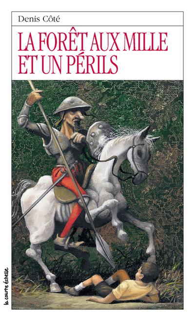 La forêt aux mille et un périls, tome 1 - Denis Côté - Stéphane Poulin - La courte échelle - 9782890216471