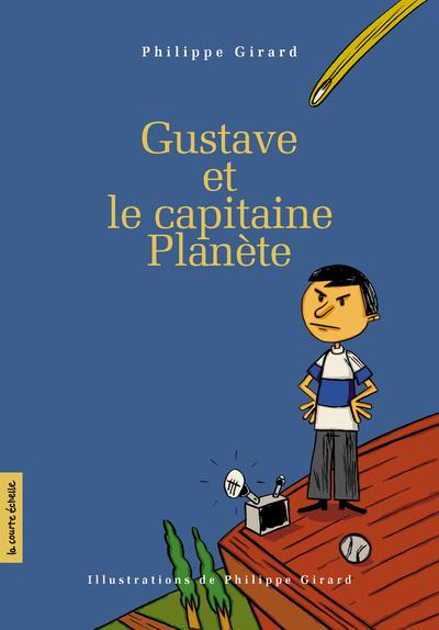 Gustave et le capitaine Planète - Philippe Girard - Philippe Girard - La courte échelle - 9782890216495