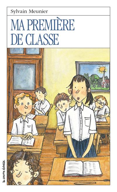 Ma première de classe - Sylvain Meunier - Elisabeth Eudes-Pascal - La courte échelle - 9782890216341