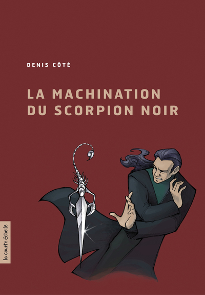 La machination du Scorpion noir - Rémy Simard Paul Rousseau Paul Rousseau Denis Côté   - La courte échelle -
