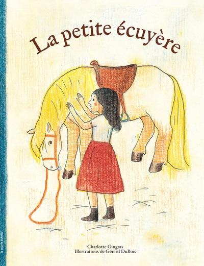 La petite écuyère - Charlotte Gingras - Gérard DuBois - La courte échelle - 9782890216655