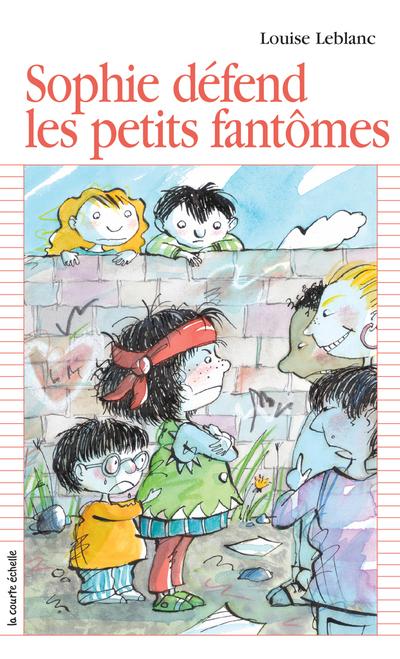 Sophie défend les petits fantômes - Louise Leblanc Louise Leblanc Louise Leblanc Louise Leblanc Louise Leblanc   - La courte échelle -