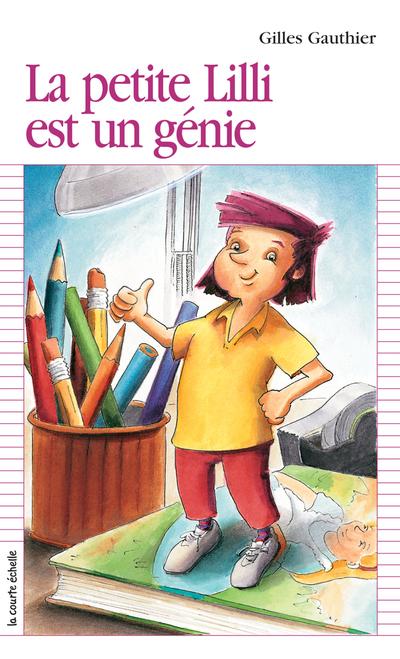 La petite Lilli est un génie - Gilles Gauthier Gilles Gauthier Gilles Gauthier Pierre-André Derome - La courte échelle - 9782890212329