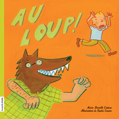 Au loup! - Marie-Danielle Croteau Marie-Danielle Croteau   - La courte échelle - 9782890218253