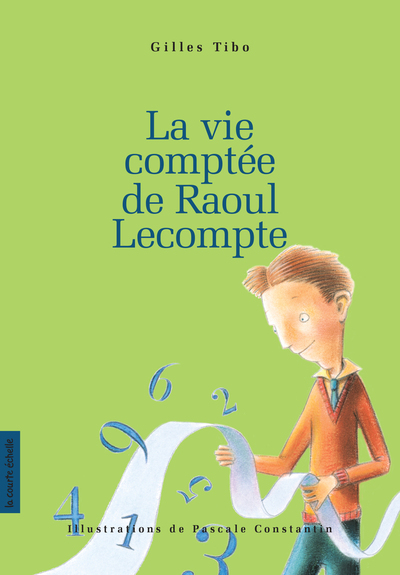 La vie comptée de Raoul Lecompte - Gilles Tibo - Pascale Constantin - La courte échelle - 9782890217300