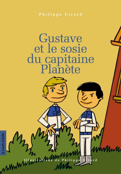 Gustave et le sosie du capitaine Planète - Philippe Girard Philippe Girard Philippe Girard Philippe Girard Philippe Girard Philippe Girard Philippe Girard Philippe Girard   - La courte échelle -