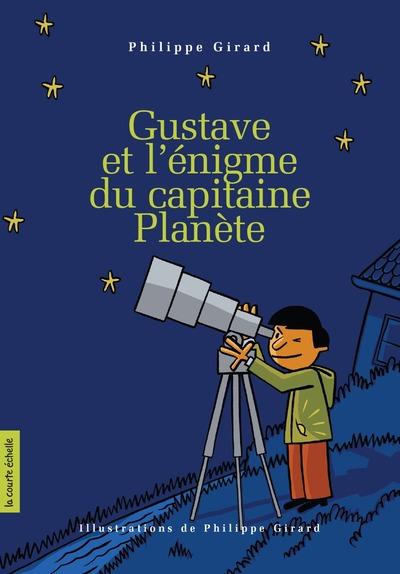 Gustave et l'énigme du capitaine Planète - Philippe Girard Philippe Girard Philippe Girard Philippe Girard Philippe Girard Philippe Girard   - La courte échelle -