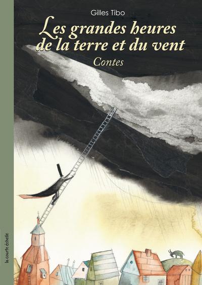 Les grandes heures de la terre et du vent - Gilles Tibo Gilles Tibo Gilles Tibo Gilles Tibo Pascale Constantin - La courte échelle - 9782890217300