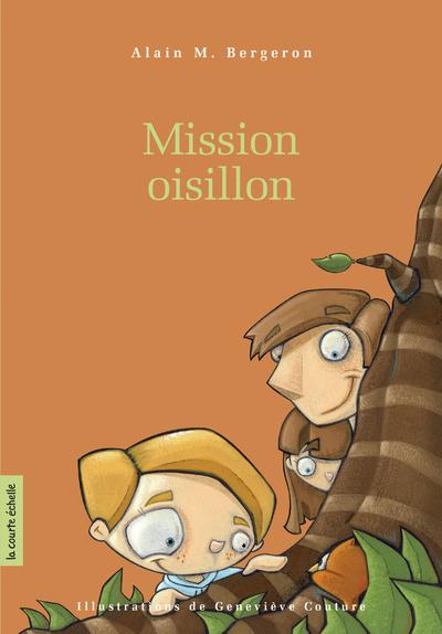 Mission Oisillon - Alain M. Bergeron Alain M. Bergeron Alain M. Bergeron Alain M. Bergeron Alain M. Bergeron Alain M. Bergeron   - La courte échelle -