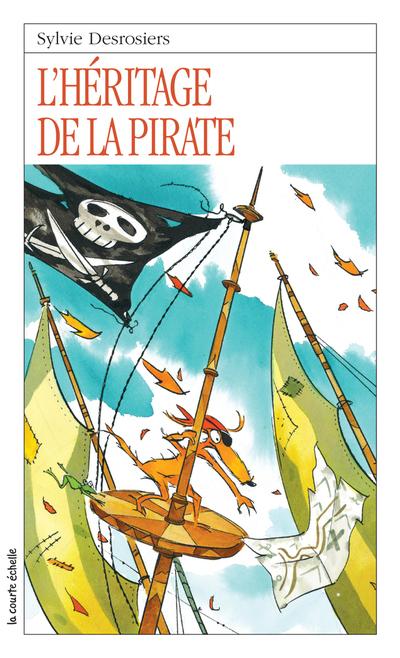 L'héritage de la pirate - Sylvie Desrosiers - Daniel Sylvestre - La courte échelle - 9782890217775
