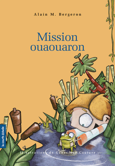 Mission ouaouaron - Alain M. Bergeron Alain M. Bergeron Alain M. Bergeron Alain M. Bergeron France Cormier - La courte échelle - 9782896957897
