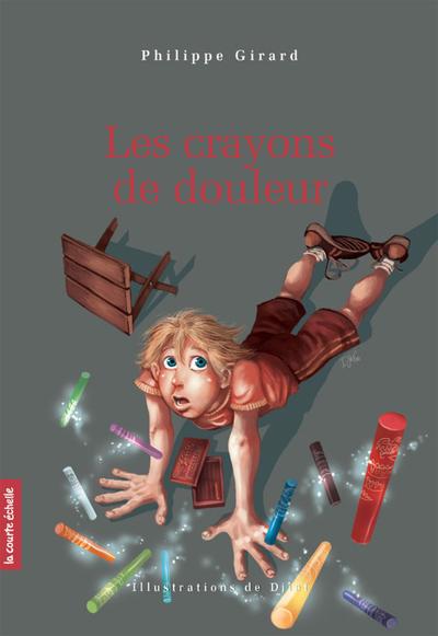 Les crayons de douleur - Philippe Girard Philippe Girard Philippe Girard Philippe Girard Philippe Girard - La courte échelle - 9782896956364