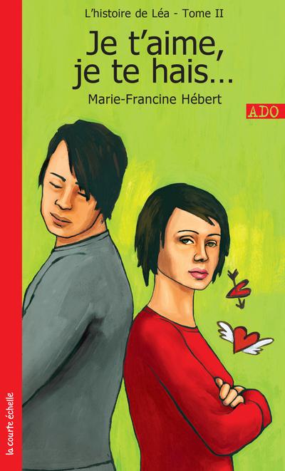 Je t'aime, je te hais... - Marie-Francine Hébert Marie-Francine Hébert Marie-Francine Hébert Marie-Francine Hébert Philippe Germain - La courte échelle - 9782890214750