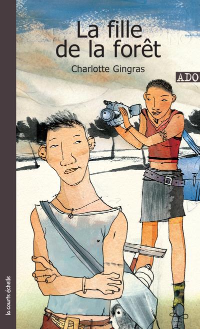 La fille de la forêt - Charlotte Gingras Charlotte Gingras   - La courte échelle -