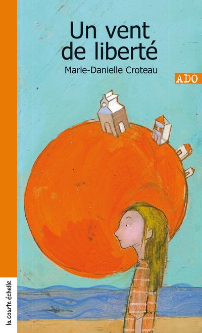 Un vent de liberté - Charlotte Gingras Charlotte Gingras Marie-Danielle Croteau   - La courte échelle -