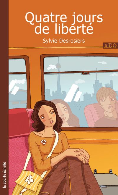 Quatre jours de liberté - Charlotte Gingras Charlotte Gingras Marie-Danielle Croteau Sylvie Desrosiers   - La courte échelle -